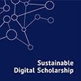 Sustainable Digital Scholarship
